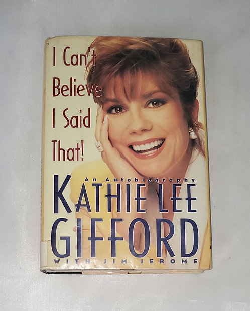 I Can't Believe I Said That! An Autobiography by Kathie Lee Gifford