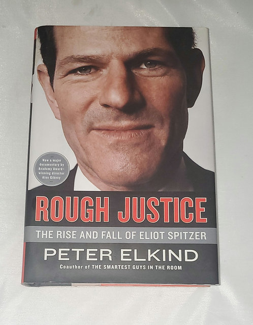 Rough Justice - The Rise & Fall of Eliot Spitzer by Peter Elkind