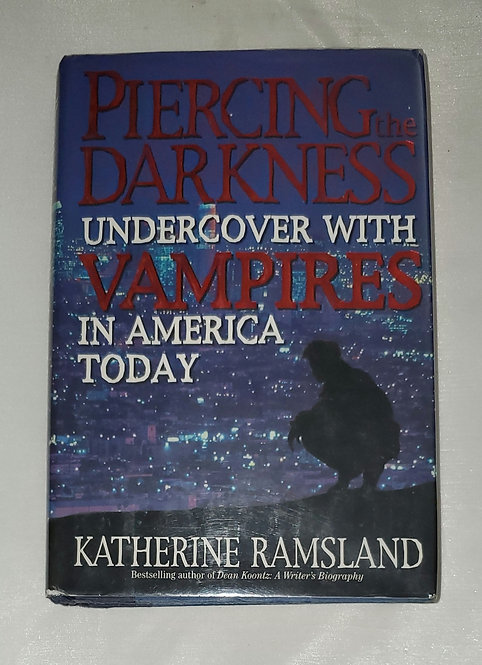 Piercing the Darkness Undercover With Vampires in America Today by Ramsland