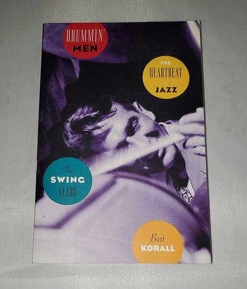 Drummin' Men: The Heartbeat of Jazz The Swing Era by Burt Korall