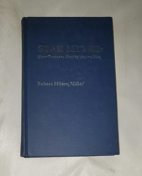 Star Myths: Show-Business Biographies on Film by Robert Milton Miller