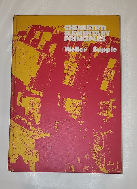 Chemistry: Elementary Principles 1971 by Weller & Supple