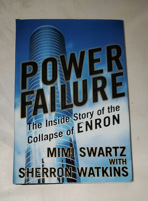 Power Failure: The Inside Story of the Collapse of Enron by Swartz & Watkins