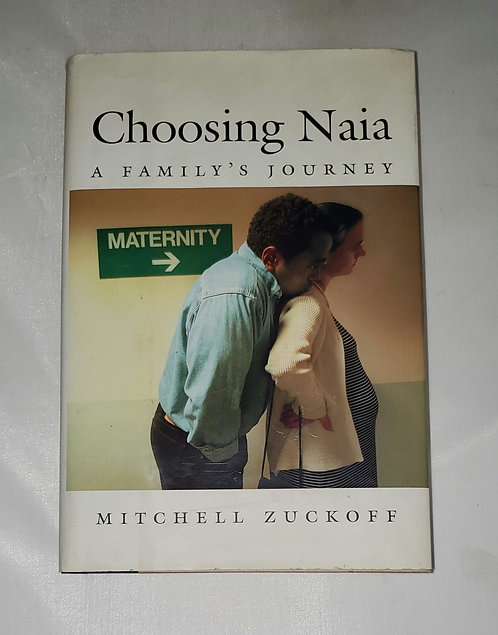 Choosing Naia - A Family's Journey by Mitchell Zuckoff