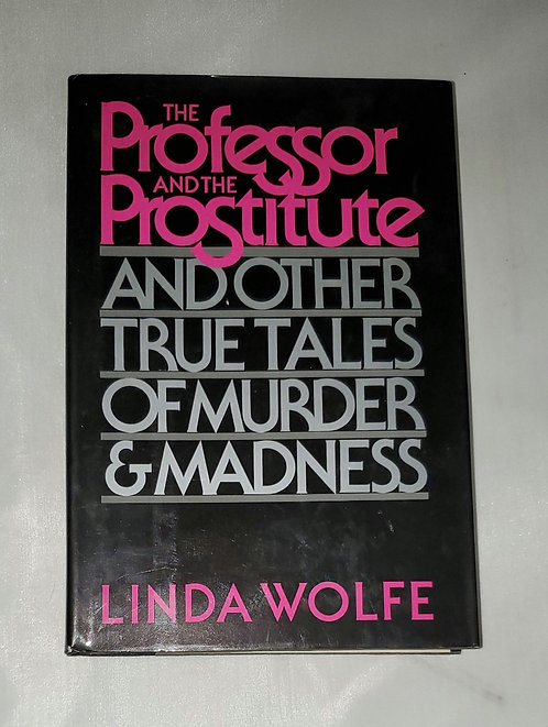 The Professor and the Prostitute and Other True Tales by Linda Wolfe