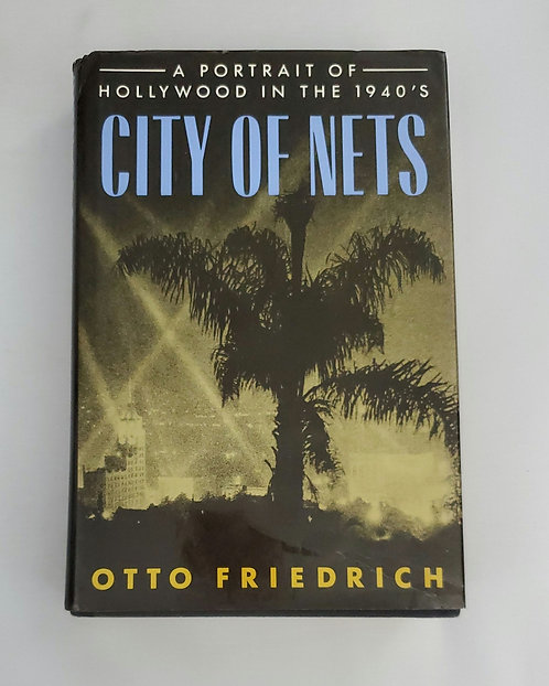 City of Nets: A Portrait of Hollywood in the 1940's by Otto Friedrich