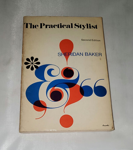 The Practical Stylist: Second Edition by Sheridan Baker