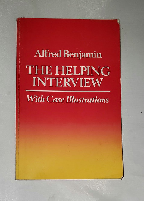 The Helping Interview with Case Illustrations by Alfred Benjamin