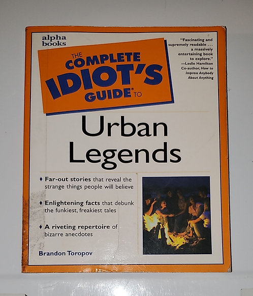 The Complete Idiot's Guide to Urban Legends- by Brandon Toropov
