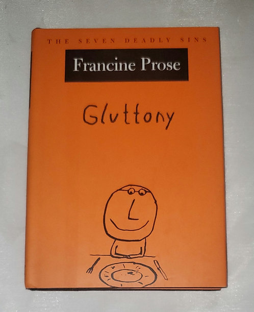 The Seven Deadly Sins: Gluttony by Francine Prose