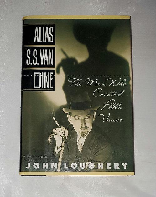 Alias S.S. Van Dike: The Man Who Created Philo Vance by John Loughery