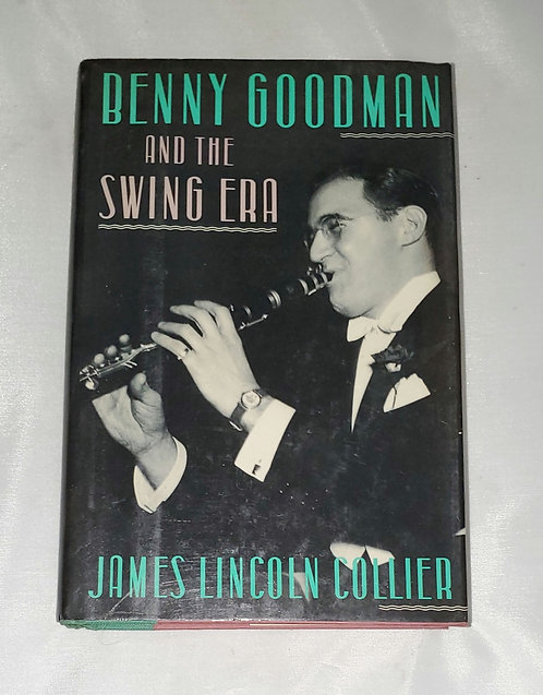 Benny Goodman and the Swing Era by James Lincoln Collier