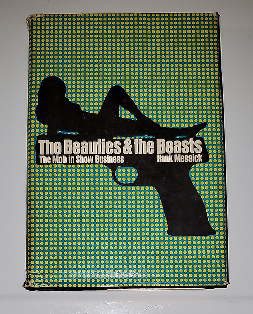 The Beauties & The Beasts - The Mob in Show Business by Hank Messick