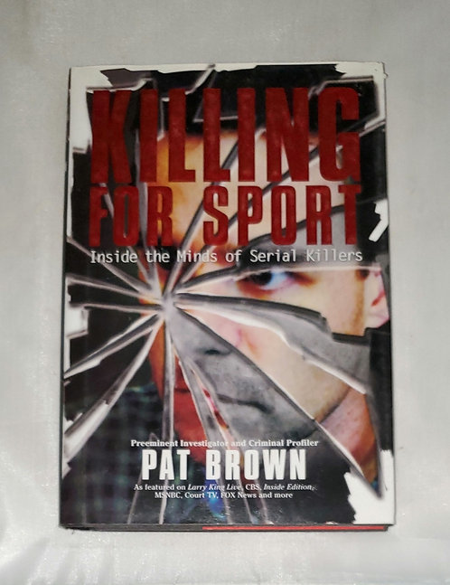 Killing For Sport: Inside the Mind of Serial Killers by Pat Brown