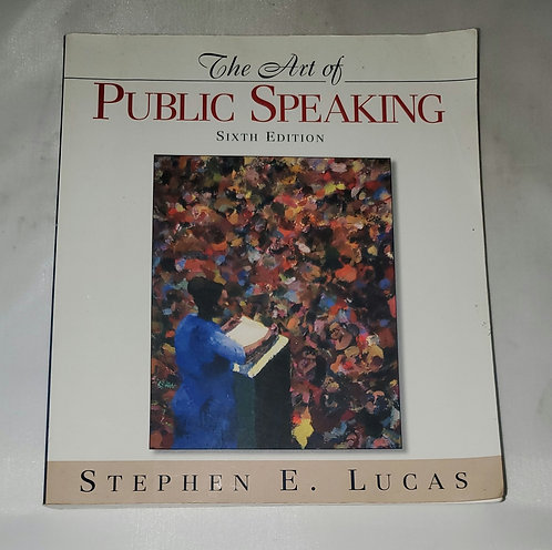 The Art of Public Speaking: Sixth Edition by Stephen E. Lucas