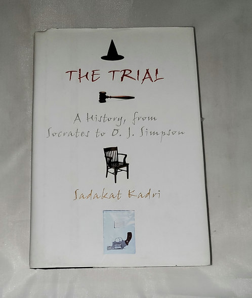 The Trial: A History from Socrates of O.J. Simpson by Sadakat Kadri