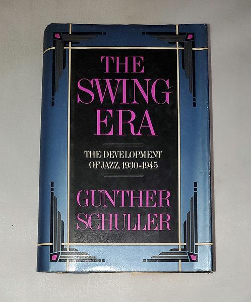 The Swing Era: The Development of Jazz 1930-1945 by Gunther Schuler