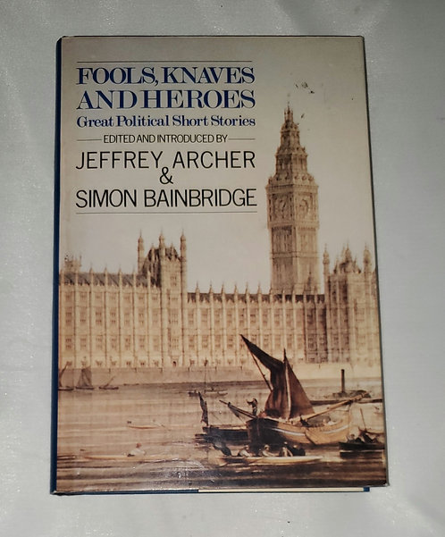 Fools, Knaves and Heroes: Great Political Short Stories by Archer & Bainbridge