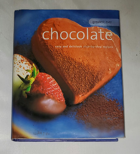 Greatest Ever: Chocolate, Easy & Delicious Step - by - Step Recipes