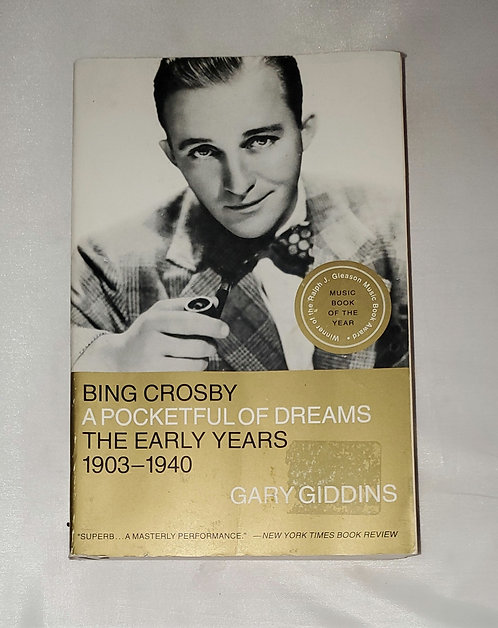 Bing Crosby: A Pocketful of Dreams, the Early Years 1903-1940 by Gary Giddins