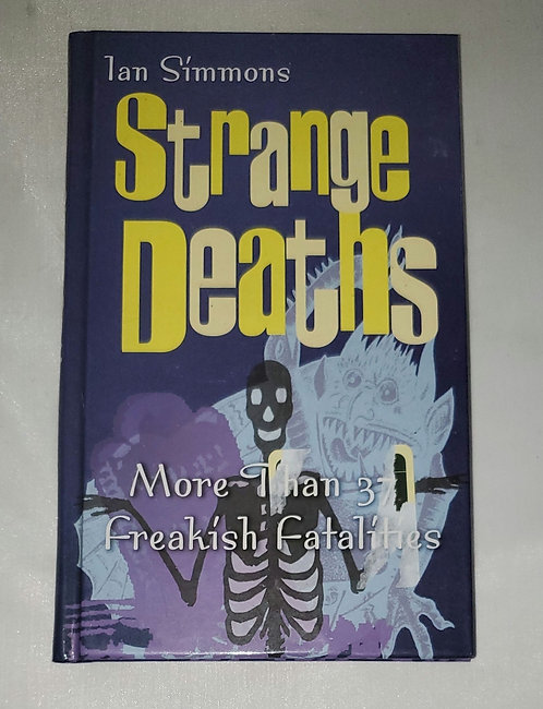Strange Deaths: More Than 375 Freakish Fatalities by Ian Simmons