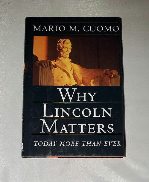 Why Lincoln Matters Today More Than Ever by Mario M. Cuomo