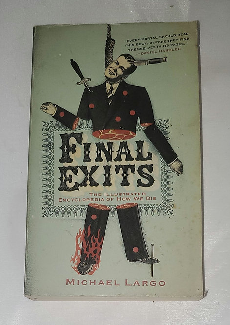 Final Exits: The Encyclopedia of How We Die by Michael Largo