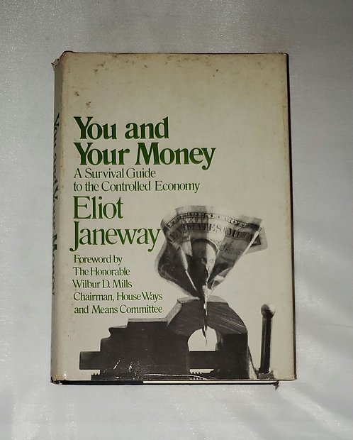 You and Your Money: A Survival Guide to the Controlled Economy by Eliot Janeway