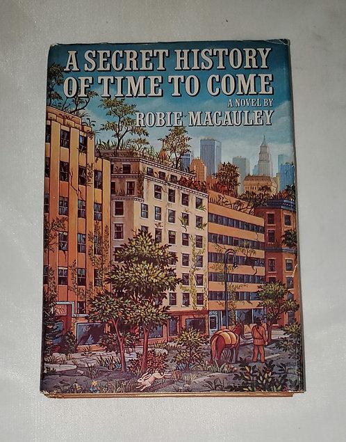 A Secret History of Time To Come: A Novel by Robie Macauley