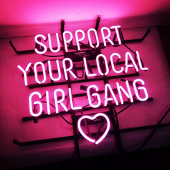 Support your local girl gang.