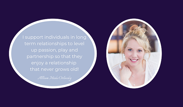 I support individuals in long term relationships to level up passion, play and partnership