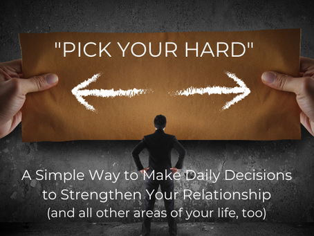 Pick Your Hard - A Simple Way to Make Daily Decisions to Strengthen Your Relationship