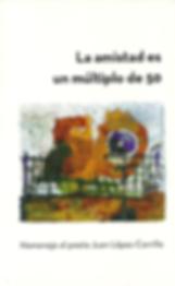 «La amistad es un múltiplo de 50», libro colectivo homenaje al poeta Juan López-Carrillo