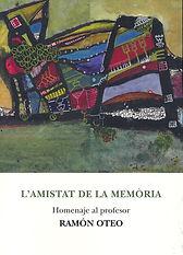 «L'amistat de la memòria - Homenaje al profesor Ramón Oteos», libro colectivo donde participa el poeta Juan López-Carrillo