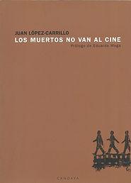 «Los muertos no van al cine», libro de poemas del poeta Juan López-Carrillo