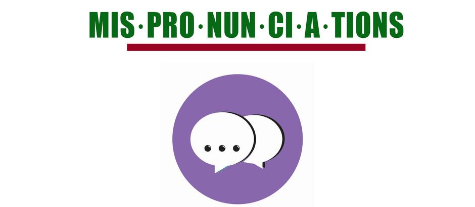 mis·pro·nun·ci·a·tions