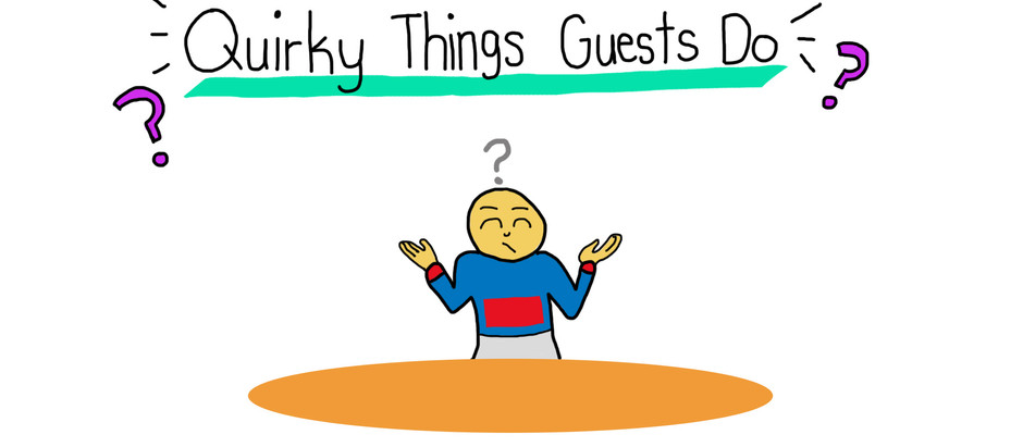 Quirky Things Guests Do