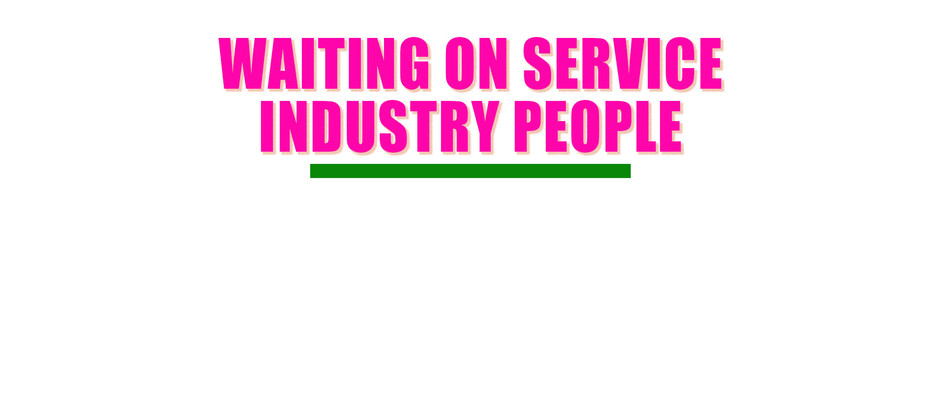 Waiting on Service Industry People