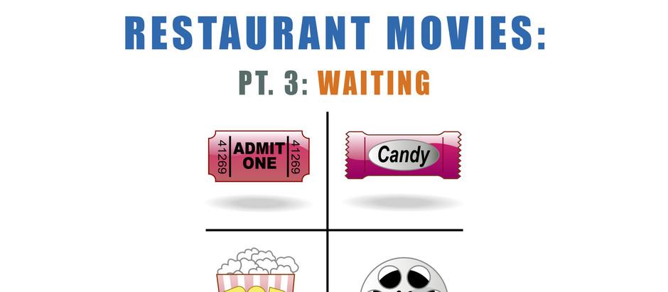 Restaurant Movies: Pt. 3. Waiting