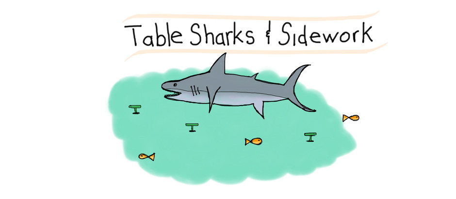 Table Sharks and Sidework