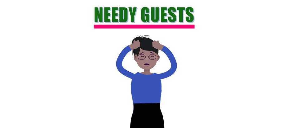 Needy Guests