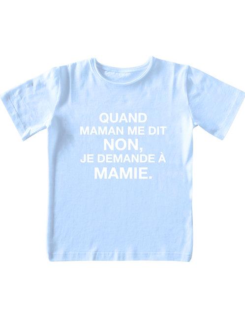 """T-shirt - """"Quand Maman me dit non, je demande à Mamie."""""""