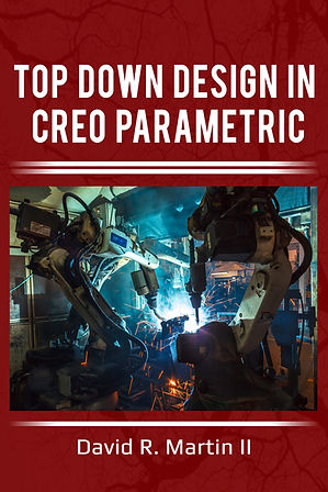 Top Down Design in Creo Parametrc David Martin