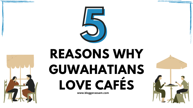 5-reasons-why-guwahatians-love-cafes