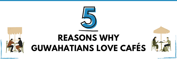 REASONS_WHY_GUWAHATIANS_LOVE_CAFéS_home