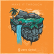 Zero-Detail_Make-It-Through_Album-Art_Sp
