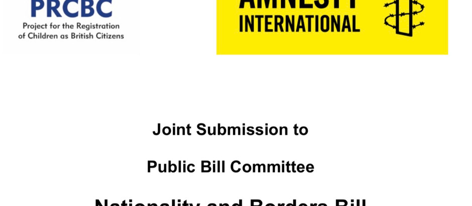 PRCBC & Amnesty UK - Joint Submission to Nationality & Borders Bill Scrutiny Committee. Nationality.