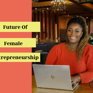The Future Of Female Entrepreneurship