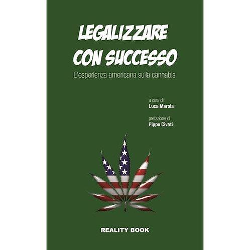 LEGALIZZARE CON SUCCESSO - L'ESPERIENZA AMERICANA SULLA CANNABIS - LUCA MAROLA