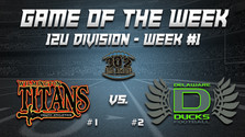 12U Game of Week (Week #1) - Titans vs. Ducks